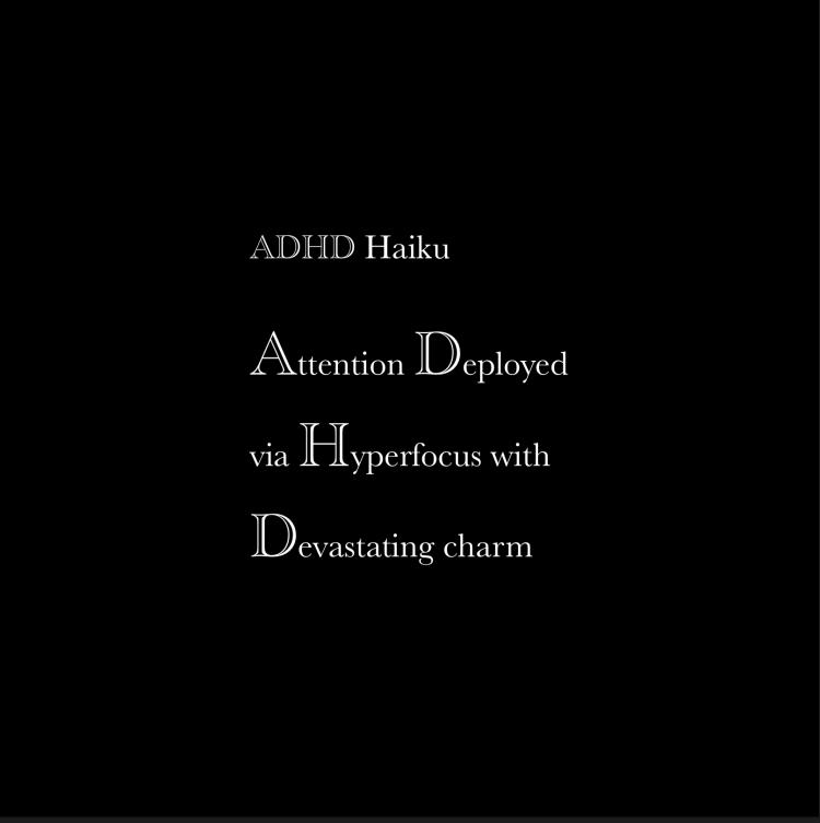 ADHD Haiku Attention Deployed via Hyperfocus with Devastating charm